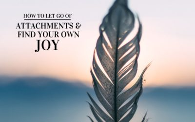 How to Let Go of Attachments and Find Your Own Joy