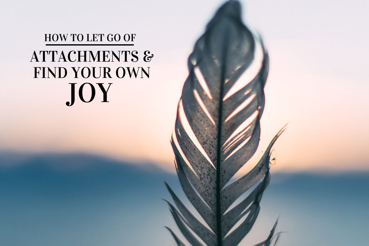 On Letting Go of Attachments and Finding Your Own Joy