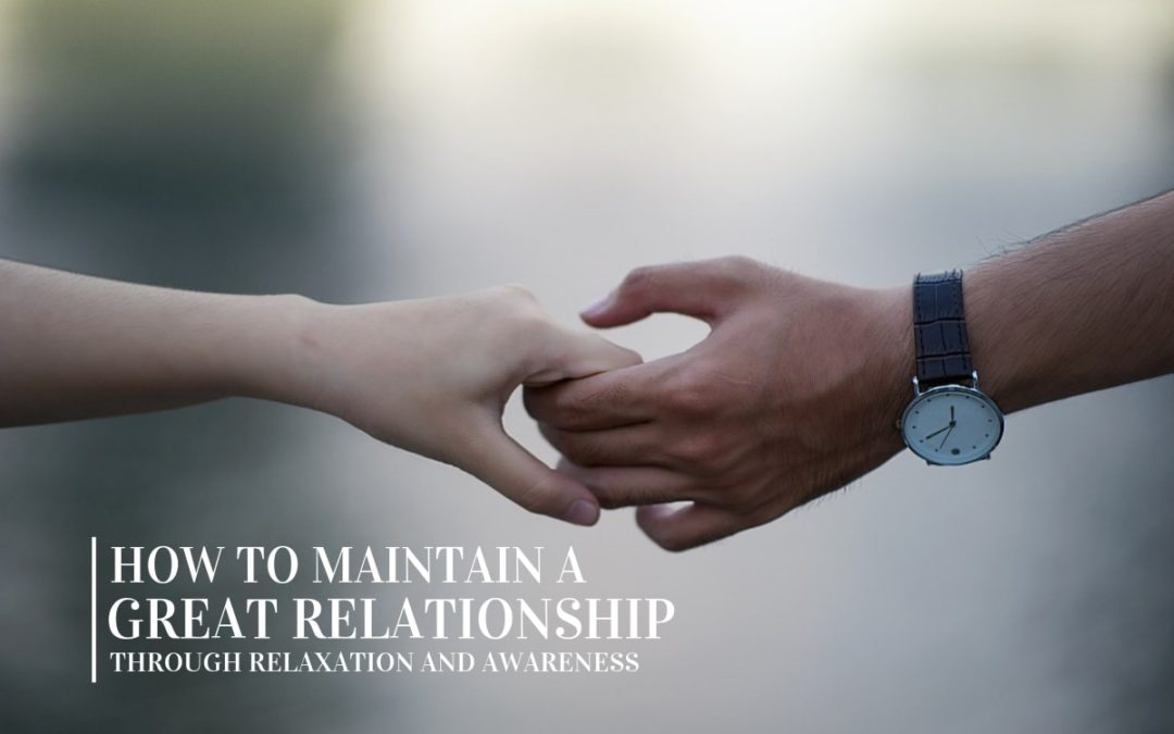 How to maintain great relationship(s) through conscious relaxation