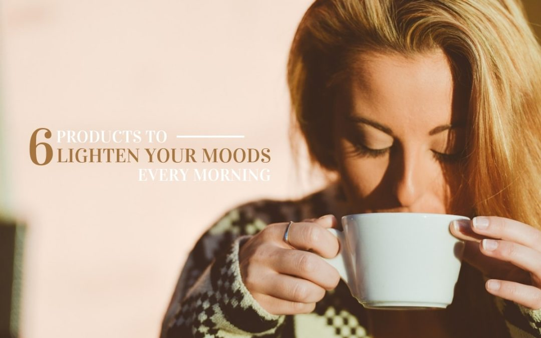 6 Products to Lighten Your Moods Every Morning