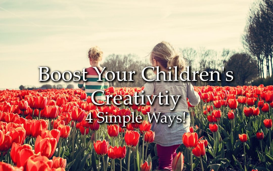 4 Simple Ways to Boost Your Childs Creativity