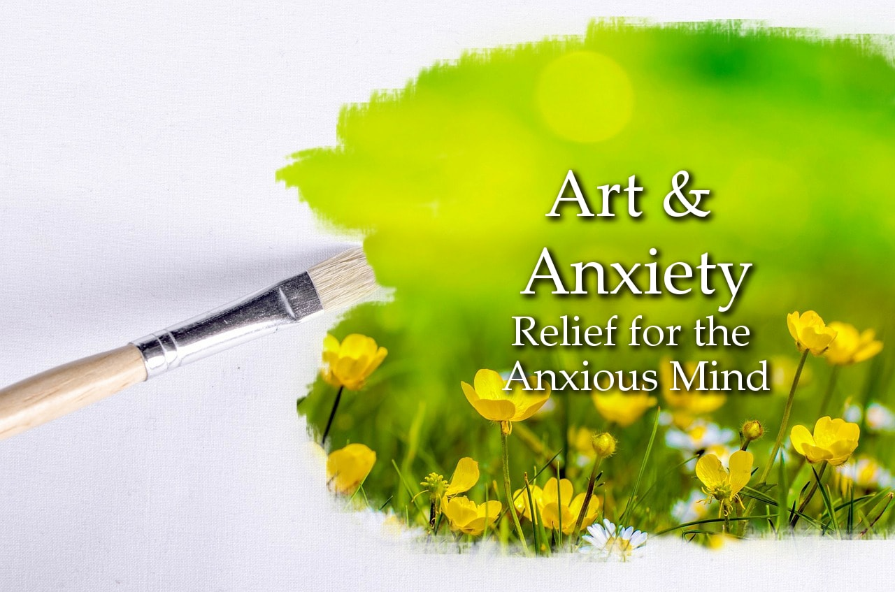 Art and Anxiety: Five Artistic Ways of Dealing with an Anxious Mind