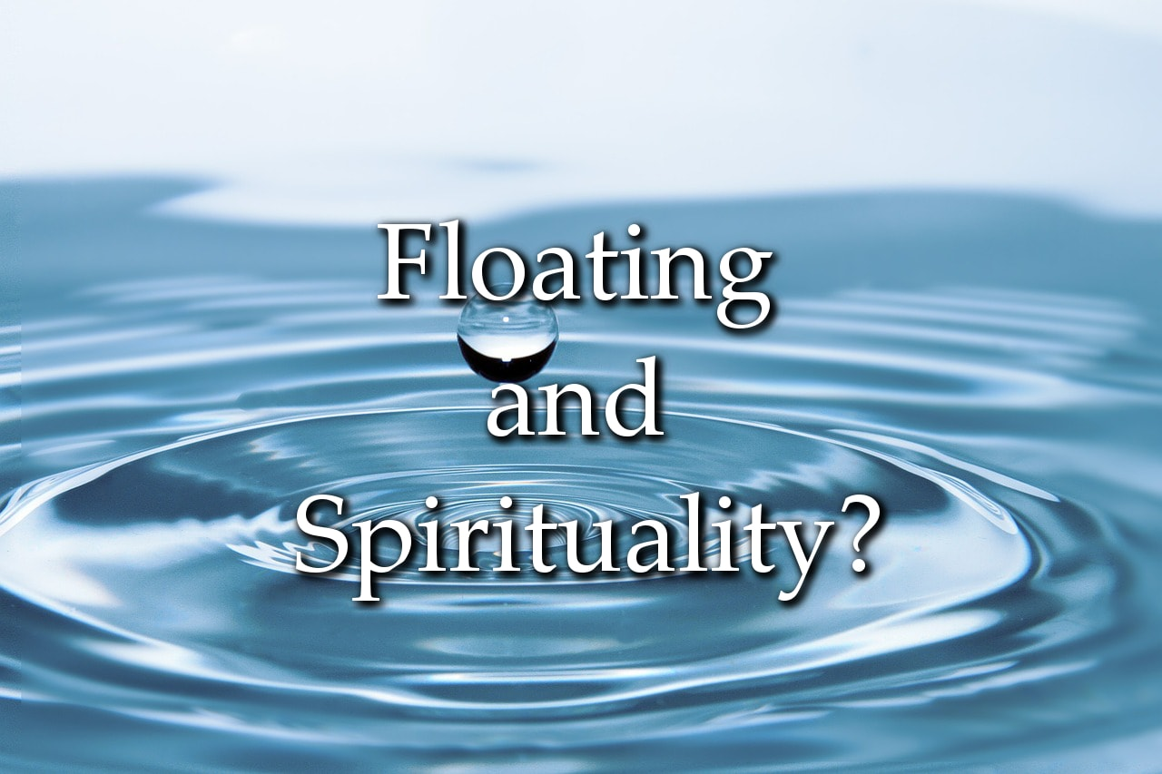 5 Spiritual Perspectives on the Floating Experience (Isolation Tank)