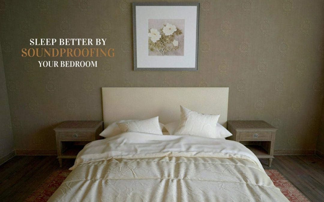 Sleep Better by Soundproofing Your Bedroom