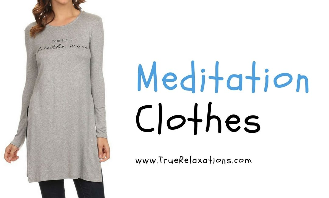 9 Comfortable Clothings to Wear During Meditation (2019)