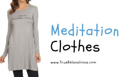7 Comfortable Clothings to Wear During Meditation (2018)