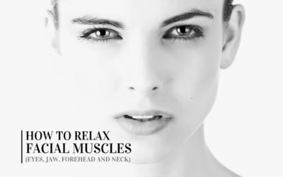How to Relax Facial Muscles (Eyes, Jaw, Forehead and Neck)