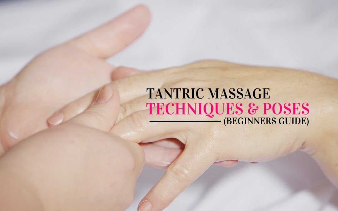 Tantric Massage Techniques and Poses for Beginners