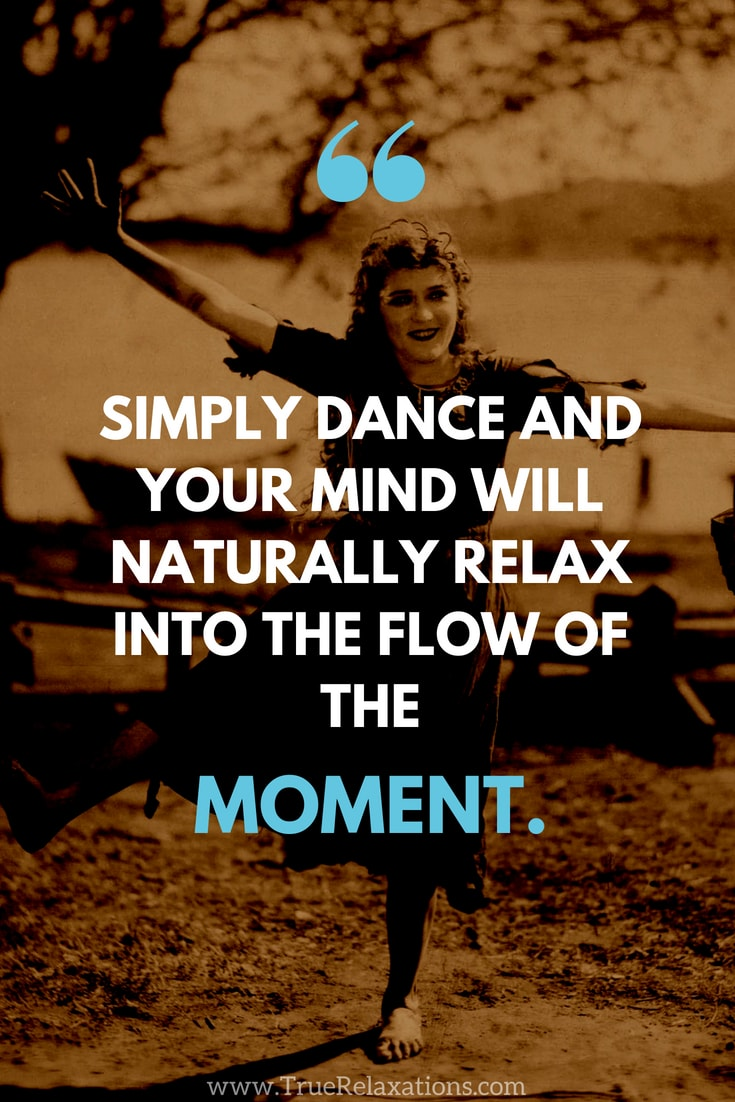 Girl dancing: Your mind will naturally relax into the flow of the moment and from this psychological relaxation you'll most likely be feeling good and relieved!