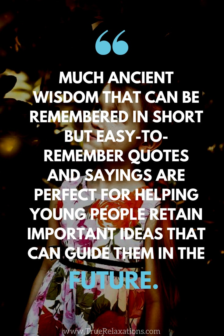 Girl smiling: Much ancient wisdom that can be remembered in short but easy-to-remember quotes and sayings are perfect for helping young people retain important ideas that can guide them in the future.