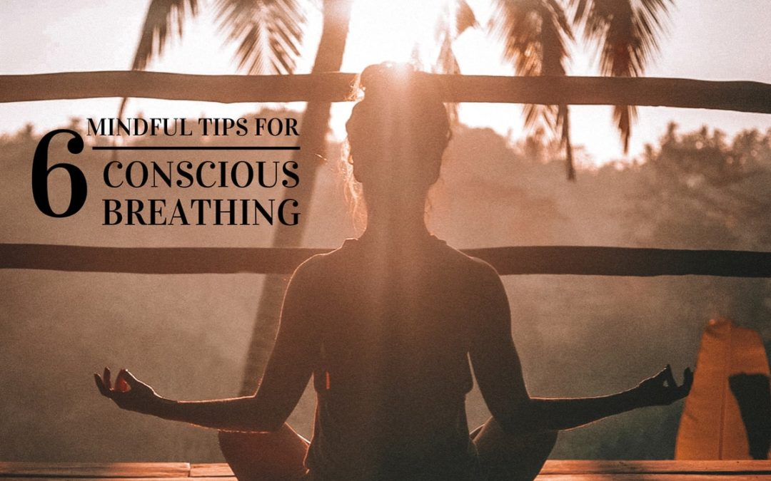 6 Mindful Tips for More Conscious Breathing