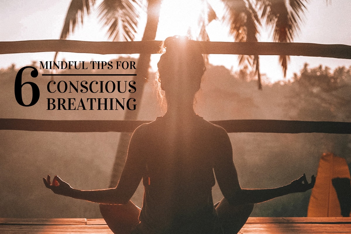 6 mindful tips for conscious breathing