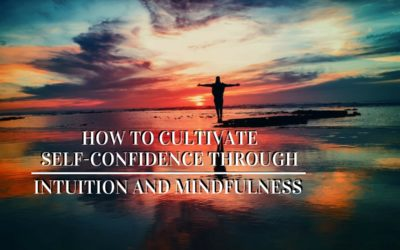 Self-Confidence Through Intuition and Mindfulness