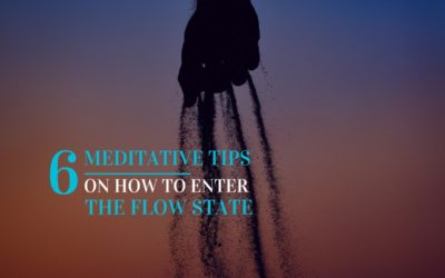 6 Meditative Tips on How to Enter the Flow State