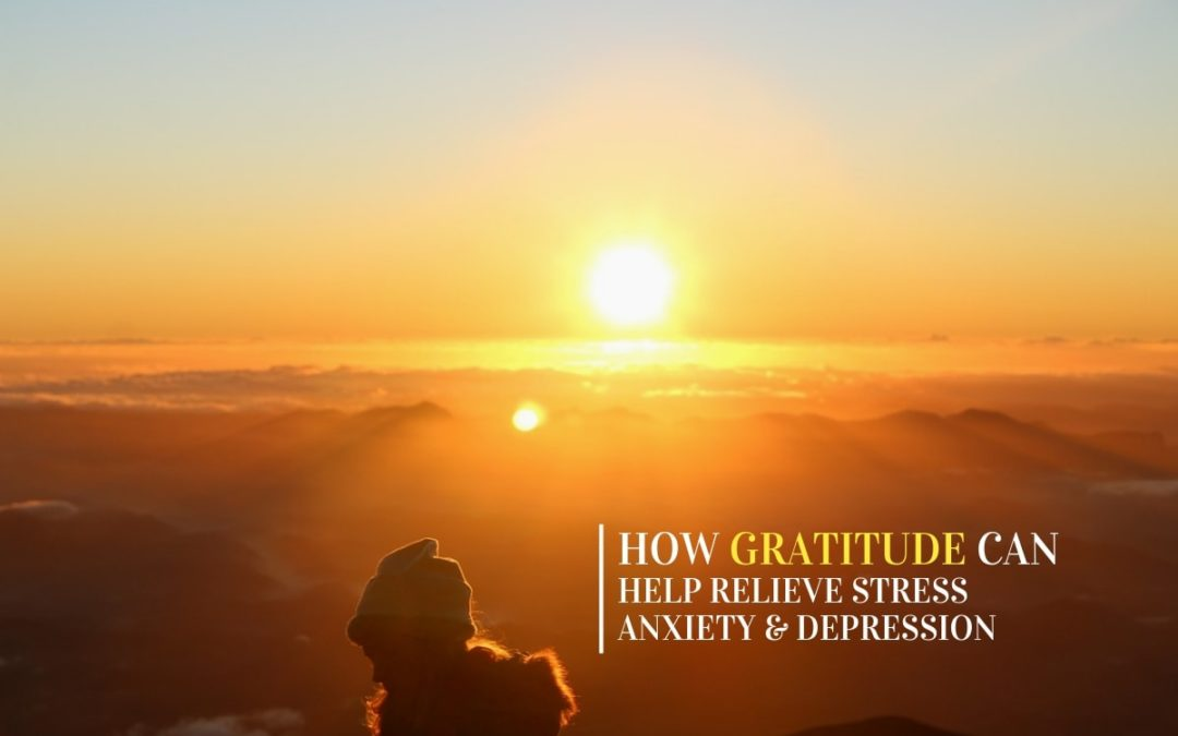 How Gratitude can Help Relieve Stress, Anxiety and Depression