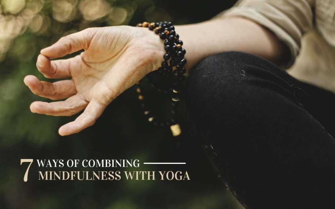 7 Ways to Combine Mindfulness and Yoga
