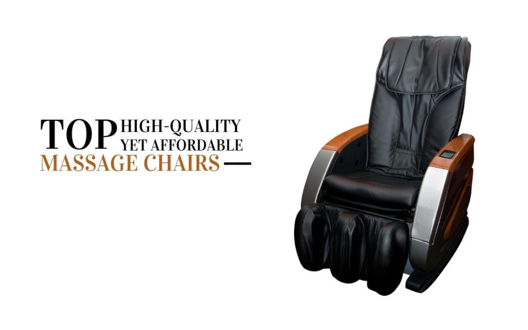 Top 5 High-Quality Yet Affordable Massage Chairs