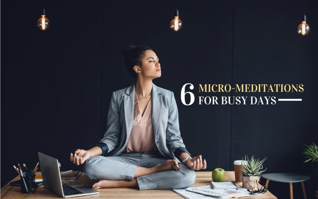 6 Quick Micro-Meditations for Busy Days