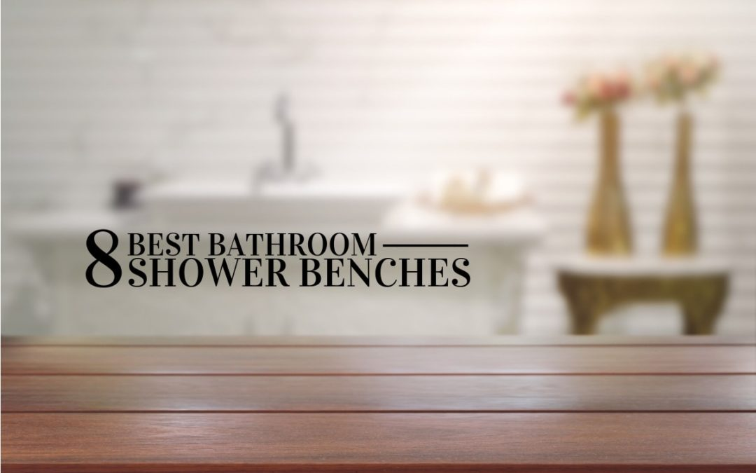 8 Best Bathroom Shower Benches