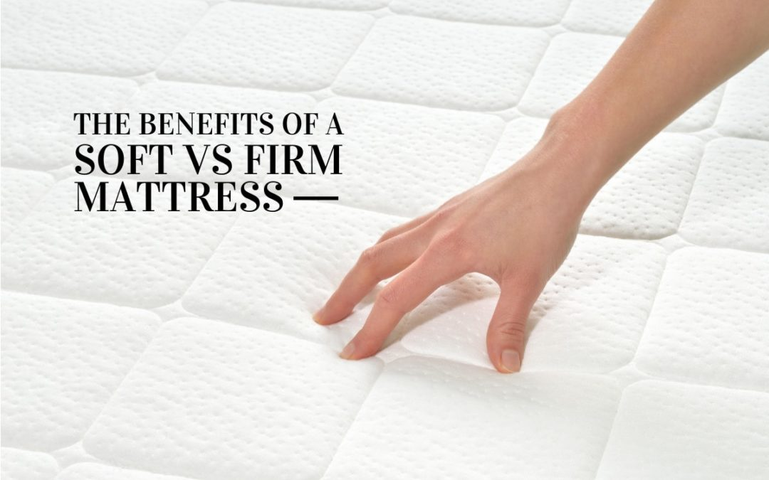 The Benefits of a Soft vs Firm Mattress