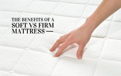 The Benefits of a Soft vs Firm Mattress